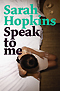 Speak to Me by Sarah Hopkins