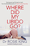 Where Did My Libido Go? by Rosie King